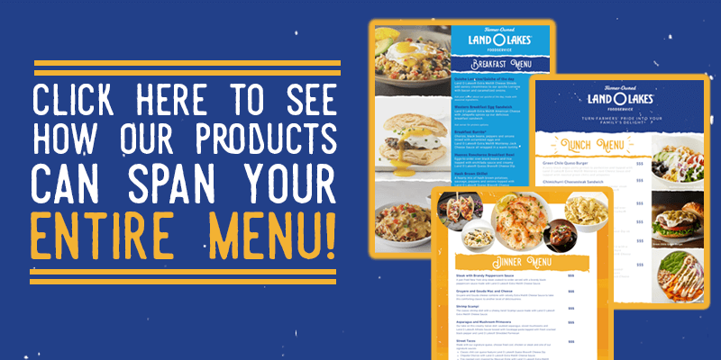 View our Mock Menus   Land O'Lakes Foodservice