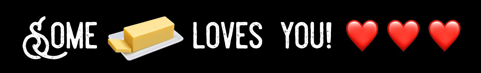 Some (Butter Emoji) Loves You