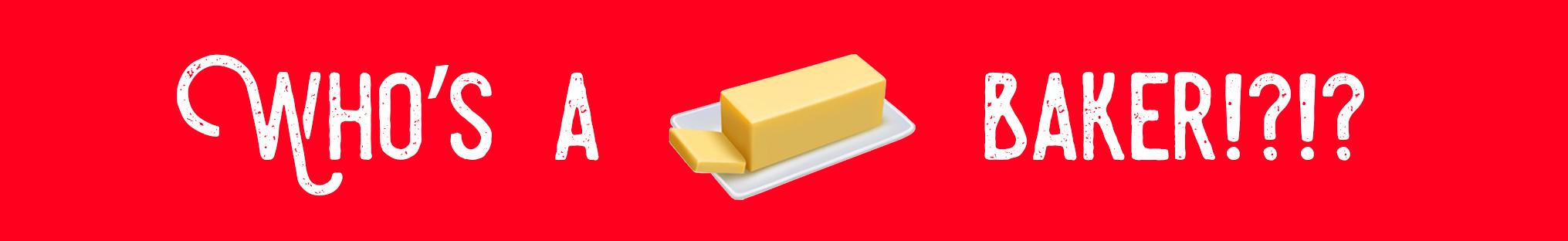 Who's A (Butter Emoji) Baker