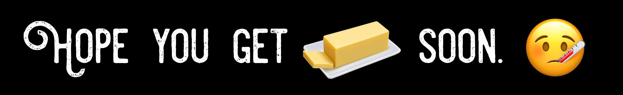 Hope You Get (Butter Emoji) Soon