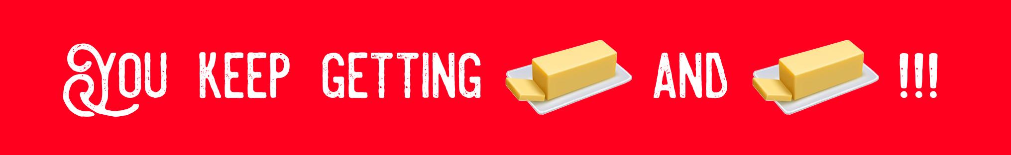 You Keep Getting (Butter Emoji) And (Butter Emoji)